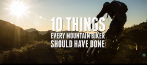 mtb, 10 things every mountain biker should have done